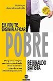 Eu vou te ensinar a ficar pobre: Dez passos simples para viver quebrado, cheio de dívidas e perder a sua liberdade financeira (Portuguese Edition)