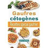 Gaufres cétogènes: 30 délicieuses recettes de gaufres à faible teneur en glucides adaptées aux personnes en régime cétogène o