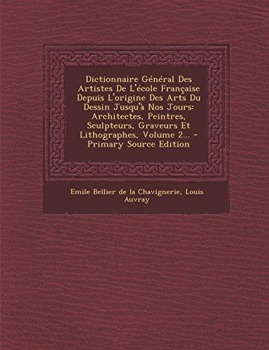 Dictionnaire General Des Artistes de L'Ecole Francaise Depuis L'Origine Des Arts Du Dessin Jusqu'a Nos Jours: Architectes, Peintres, Sculpteurs, Graveurs Et Lithographes, Volume 2.