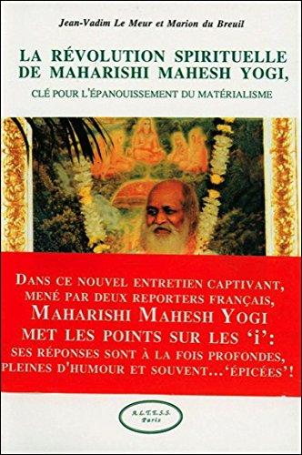 La révolution spirituelle de Maharishi Mahesh Yogi : Clé pour l'épanouissement du matérialisme par Jean-Vadim Le Meur, Mario du Breuil