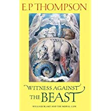 [Witness against the Beast: William Blake and the Moral Law] (By: E. P. Thompson) [published: November, 1993]
