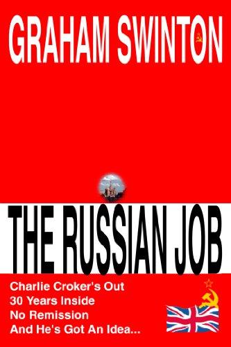 The Russian Job by Graham Swinton (charlie Croker's Jobs Book 1) (English Edition)