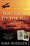Too Close To The Sun: The Life and Times of Denys Finch Hatton