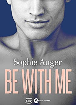 Be with me (romance M/M) par [Auger, Sophie]