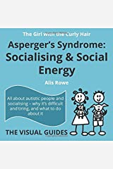 Asperger's Syndrome:  Socialising and Social Energy: by the girl with the curly hair (The Visual Guides) Paperback