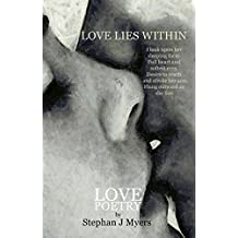 Love Lies Within: Love Poems: Volume 1 (Poems by Stephan J Myers)