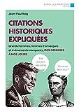 Citations historiques expliquées: Grands hommes, femmes d'envergure et événements marquants, des origines à nos jours
