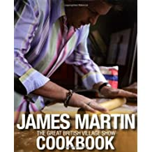 The Great British Village Show Cookbook by James Martin (2008-07-01)
