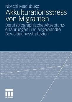 Akkulturationsstress von Migranten: Berufsbiographische Akzeptanzerfahrungen und angewandte Bewältigungsstrategien
