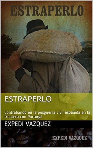 ESTRAPERLO: Contrabando en la posguerra civil española en la frontera con Portugal