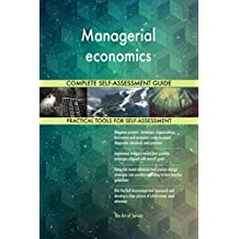 Managerial economics All-Inclusive Self-Assessment - More than 630 Success Criteria, Instant Visual Insights, Comprehensive Spreadsheet Dashboard, Auto-Prioritized for Quick Results