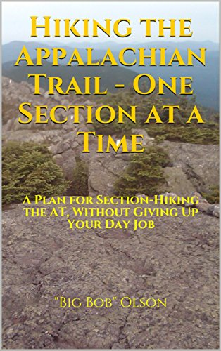 Hiking the Appalachian Trail - One Section at a Time: A Plan for Section-Hiking the AT, Without Giving Up Your Day Job PDF Descargar