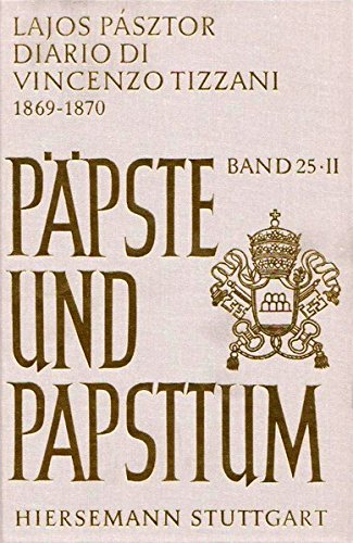 Il Concilio Vaticano I: Diario di Vincenzo Tizzani (1869-1870): Zweiter Halbband (Päpste und Papsttum)