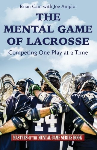 The Mental Game of Lacrosse: Competing One Play at a Time por Brian Cain
