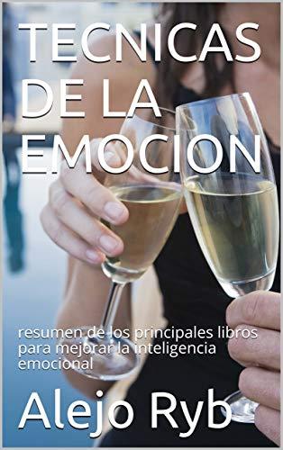 TECNICAS DE LA EMOCION: resumen de los principales libros para mejorar la inteligencia emocional