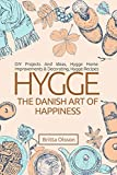 Hygge: The Danish Art of Happiness: DIY Projects And Ideas, Hygge Home Improvements And Decorating, Hygge Recipes (Hygge Books, Hygge Lifestyle, Hygge ... Holiday ) (Hygge Lifestyle Books Book 2)
