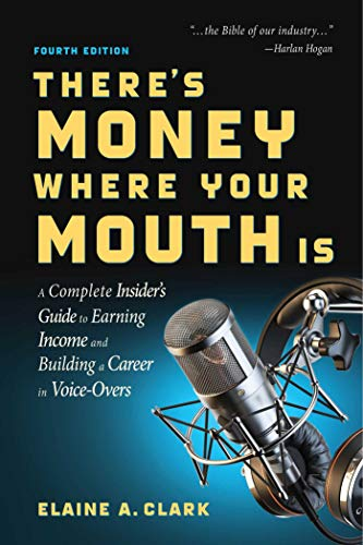 There's Money Where Your Mouth Is (Fourth Edition): A Complete Insider's Guide to Earning Income and Building a Career in Voice-Overs (English Edition)