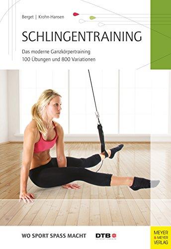 Schlingentraining: Das moderne Ganzkörpertraining 100 Übungen und 800 Variationen (Wo Sport Spaß macht) (Ganzkörpertraining)