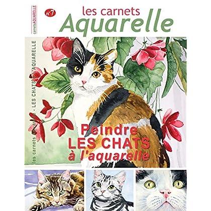 Les carnets aquarelle n°7: peindre les chats à l'aquarelle