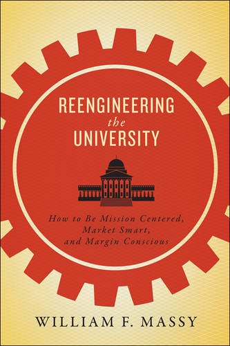 Reengineering the University – How to Be Mission Centered, Market Smart, and Margin Conscious