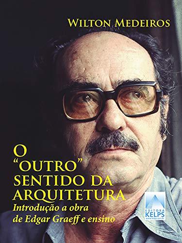 """O """"outro"""" sentido da arquitetura: Introdução a obra de Edgar Graeff e ensino (Portuguese Edition)"""