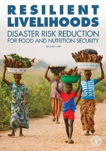 Resilient Livelihoods Disaster Risk Reduction for Food and Nutrition Security by Food and Agriculture Organization of the United Nations (2013-07-30)
