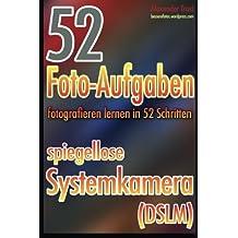 52 Foto-Aufgaben: Fotografieren lernen in 52 Schritten: spiegellose Systemkamera