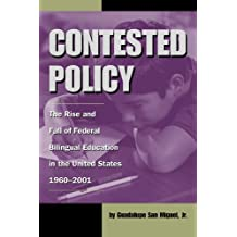 Contested Policy: The Rise and Fall of Federal Bilingual Education in the United States, 1960-2001 (Al Filo: Mexican American Studies Series)