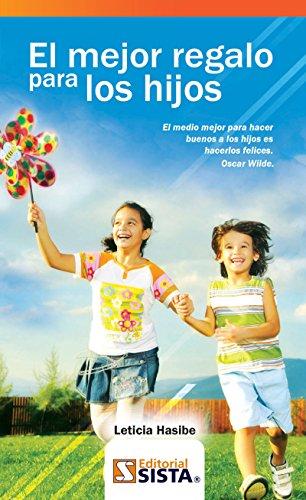 EL MEJOR REGALO PARA LOS HIJOS. El medio mejor para hacer buenos a los hijos es hacerlos felices. Oscar Wilde. por Leticia Hasibe