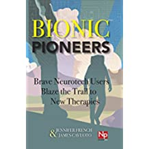 Bionic Pioneers: Brave Neurotech Users Blaze the Trail to New Therapies (English Edition)