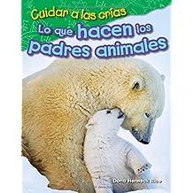 Cuidar a las crías: Lo que hacen los padres animales (Raising Babies: What Animal Parents Do) (spanish Version) (Science Readers: Content and Literacy)
