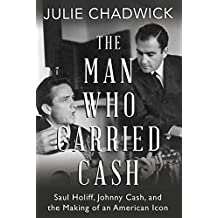 Man Who Carried Cash: Saul Holiff, Johnny Cash, and the Making of an American Icon