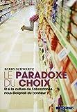 Le Paradoxe du choix - Et si la culture de l'abondance nous éloignait du bonheur ?