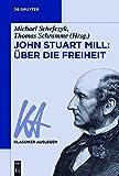 John Stuart Mill: Über die Freiheit (Klassiker Auslegen, Band 47)