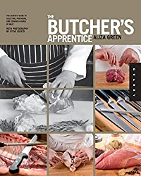 The Butcher's Apprentice: The Expert's Guide to Selecting, Preparing, and Cooking a World of Meat by Aliza Green (2012-06-01)
