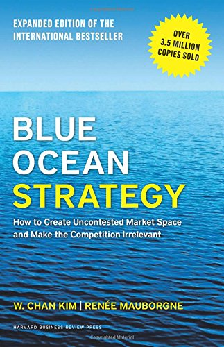 blue-ocean-strategy-how-to-create-uncontested-market-space-and-make-the-competition-irrelevant