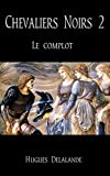 Chevaliers Noirs 2: Le Complot (French Edition)