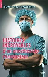 Histoires incroyables d'un anesthésiste-réanimateur