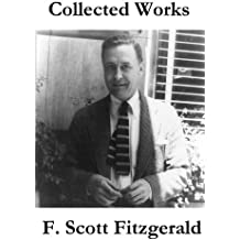Collected Works of F. Scott Fitzgerald (45 Short Stories and Novels): Updated & corrected edition with active internal TOC