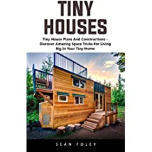 Tiny Houses: Tiny House Plans And Constructions - Discover Amazing Space Tricks For Living Big In Your Tiny Home! (English Edition)