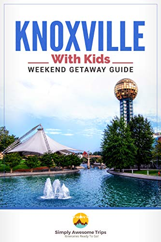 Knoxville With Kids: A Weekend Getaway Guide (English Edition)