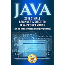 Java: Simple Beginner's Guide to Java Programming (Tips and Tricks and Strategies of Java Programming)