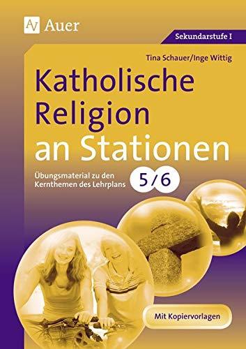 Katholische Religion an Stationen 5-6: Übungsmaterial zu den Kernthemen des Lehrplans, Klasse 5/6 (Stationentraining Sekundarstufe Religion)