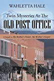 Twin Mysteries at the Old Post Office; A Sequel to My Brother's Finder, My Brother's Keeper by Wahletta Hale (2016-04-22)