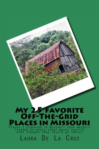 My 25 Favorite Off-The-Grid Places in Missouri: Places I traveled in Missouri that weren't invaded by every other wacky tourist that thought they should go there!