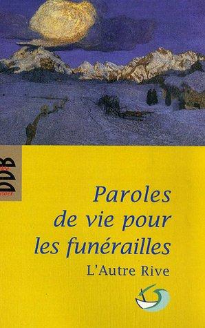 Paroles de vie pour les funérailles : Pour un accompagnement humain