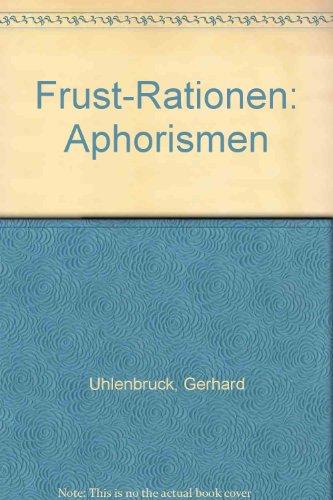 Frust-Rationen. Aphoristische Heil- und Pflegesätze