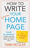 How to Write Your Irresistible Home Page in 7 Simple Steps: Your Blueprint to Website Home Page Content that Converts Visitors into Leads & Clients (How to Write... Book 3) (English Edition)