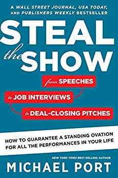 Steal the Show: From Speeches to Job Interviews to Deal-Closing Pitches, How to Guarantee a Standing Ovation for All the Performances in Your Life (English Edition) de [Port, Michael]