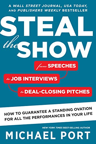 Steal the Show: From Speeches to Job Interviews to Deal-Closing Pitches, How to Guarantee a Standing Ovation for All the Performances in Your Life (English Edition) por Michael Port